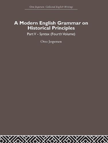 A Modern English Grammar on Historical Principles: Volume 5, Syntax (fourth volume) (Hardback)