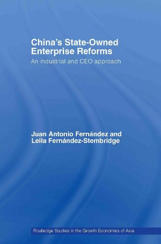 China's State Owned Enterprise Reforms: An Industrial and CEO Approach - Routledge Studies in the Growth Economies of Asia (Hardback)