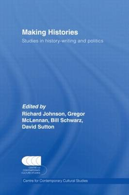 Making Histories: Studies in History-Writing and Politics (Hardback)
