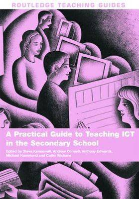 A Practical Guide to Teaching ICT in the Secondary School - Routledge Teaching Guides (Paperback)