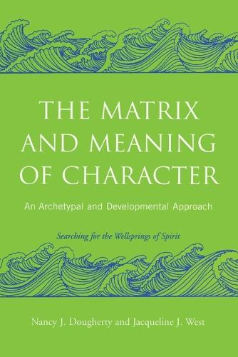 The Matrix and Meaning of Character: An Archetypal and Developmental Approach (Paperback)