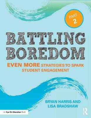 Battling Boredom, Part 2: Even More Strategies to Spark Student Engagement (Paperback)
