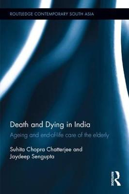Death and Dying in India: Ageing and end-of-life care of the elderly - Routledge Contemporary South Asia Series (Hardback)