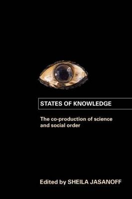 States of Knowledge: The Co-production of Science and the Social Order - International Library of Sociology (Paperback)