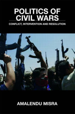 Politics of Civil Wars: Conflict, Intervention & Resolution (Paperback)