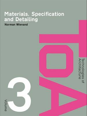 Materials, Specification and Detailing: Foundations of Building Design - Technologies of Architecture (Hardback)