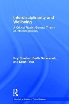 Interdisciplinarity and Wellbeing: A Critical Realist General Theory of Interdisciplinarity - Routledge Studies in Critical Realism Routledge Critical Realism (Hardback)