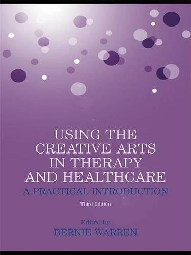 Using the Creative Arts in Therapy and Healthcare: A Practical Introduction (Hardback)