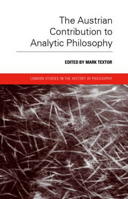 The Austrian Contribution to Analytic Philosophy - London Studies in the History of Philosophy (Hardback)