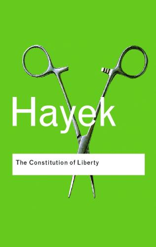 The Constitution of Liberty - Routledge Classics (Paperback)