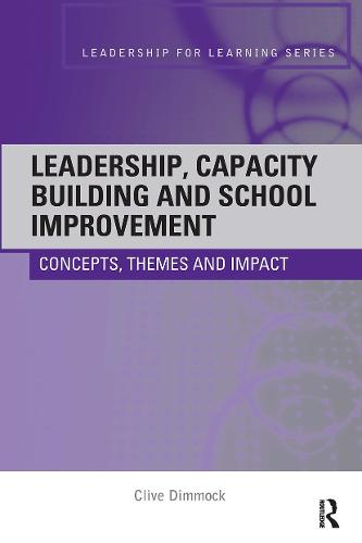 Leadership, Capacity Building and School Improvement: Concepts, themes and impact - Leadership for Learning Series (Paperback)