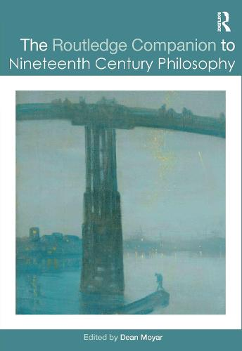 The Routledge Companion to Nineteenth Century Philosophy - Routledge Philosophy Companions (Hardback)