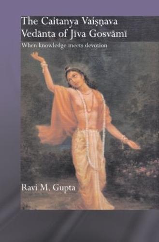 The Chaitanya Vaishnava Vedanta of Jiva Gosvami: When Knowledge Meets Devotion - Routledge Hindu Studies Series (Hardback)
