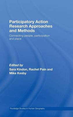 Participatory Action Research Approaches and Methods: Connecting People, Participation and Place - Routledge Studies in Human Geography (Hardback)