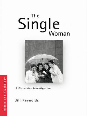 The Single Woman: A Discursive Investigation - Women and Psychology (Hardback)