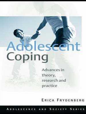 Adolescent Coping: Advances in Theory, Research and Practice - Adolescence and Society (Hardback)