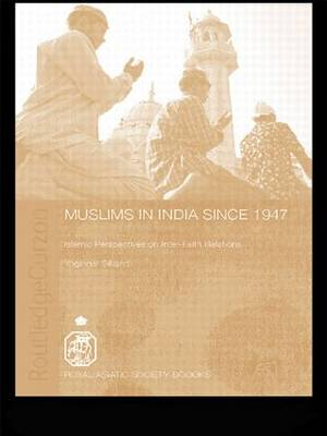 Muslims in India Since 1947: Islamic Perspectives on Inter-Faith Relations - Royal Asiatic Society Books (Paperback)