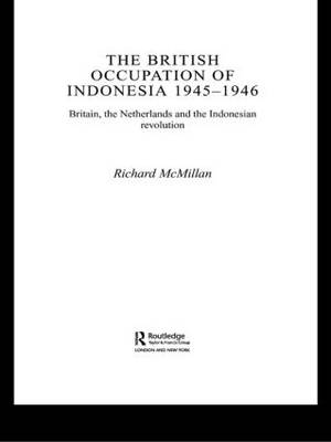 The British Occupation of Indonesia: 1945-1946: Britain, The Netherlands and the Indonesian Revolution - Royal Asiatic Society Books (Paperback)