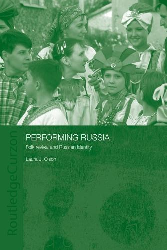 Performing Russia: Folk Revival and Russian Identity - BASEES/Routledge Series on Russian and East European Studies (Paperback)