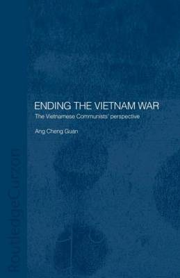 Ending the Vietnam War: The Vietnamese Communists' Perspective - Routledge Studies in the Modern History of Asia (Paperback)