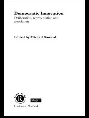 Democratic Innovation: Deliberation, Representation and Association - Routledge/ECPR Studies in European Political Science (Paperback)