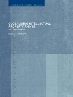 Globalising Intellectual Property Rights: The TRIPS Agreement - Routledge Studies in Globalisation (Paperback)