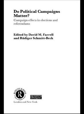 Do Political Campaigns Matter?: Campaign Effects in Elections and Referendums - Routledge/ECPR Studies in European Political Science (Paperback)