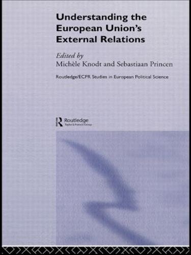 Understanding the European Union's External Relations - Routledge/ECPR Studies in European Political Science (Paperback)
