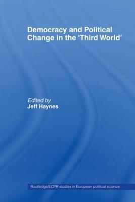 Democracy and Political Change in the Third World - Routledge/ECPR Studies in European Political Science (Paperback)