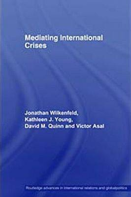 Mediating International Crises - Routledge Advances in International Relations and Global Politics (Paperback)