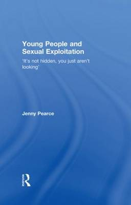 Young People and Sexual Exploitation: 'It's Not Hidden, You Just Aren't Looking' (Hardback)
