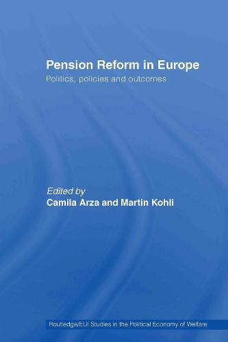 Pension Reform in Europe: Politics, Policies and Outcomes - Routledge Studies in the Political Economy of the Welfare State (Hardback)