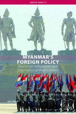 Myanmar's Foreign Policy: Domestic Influences and International Implications - Adelphi series 381 (Paperback)
