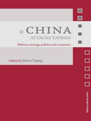 If China Attacks Taiwan: Military Strategy, Politics and Economics - Asian Security Studies (Paperback)