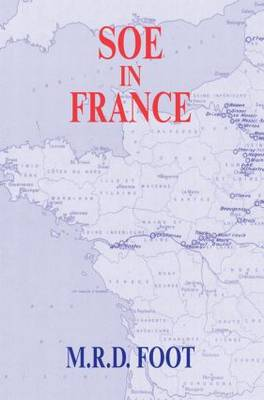 SOE in France: An Account of the Work of the British Special Operations Executive in France 1940-1944 - Government Official History Series (Paperback)