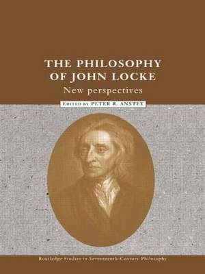 The Philosophy of John Locke: New Perspectives - Routledge Studies in Seventeenth-Century Philosophy (Paperback)