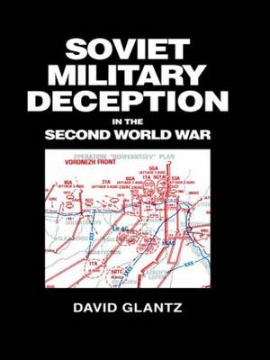 Soviet Military Deception in the Second World War - Soviet Russian Military Theory and Practice (Paperback)