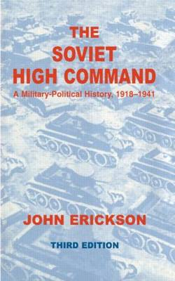 The Soviet High Command: A Military-Political History, 1918-1941: A Military Political History, 1918-1941 (Paperback)