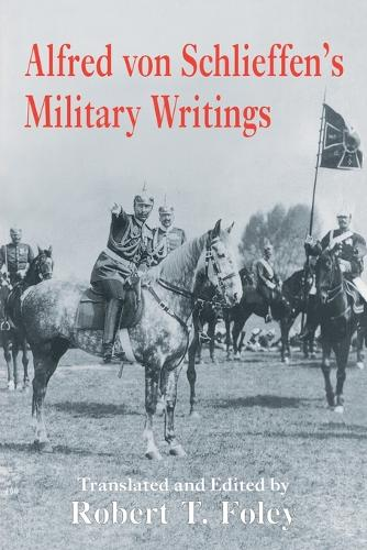 Alfred Von Schlieffen's Military Writings - Military History and Policy (Paperback)