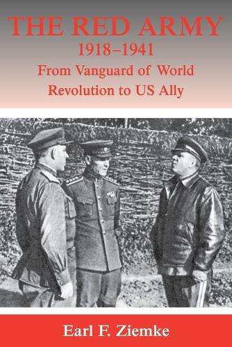 The Red Army, 1918-1941: From Vanguard of World Revolution to America's Ally - Strategy and History (Paperback)