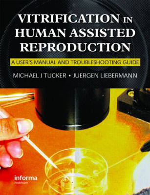 Vitrification in Assisted Reproduction: A User's Manual and Trouble-Shooting Guide - Reproductive Medicine & Assisted Reproductive Techniques (Hardback)