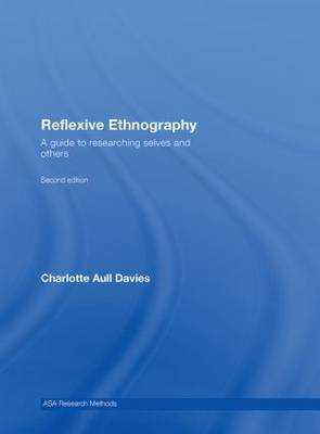 Reflexive Ethnography: A Guide to Researching Selves and Others - The ASA Research Methods (Hardback)
