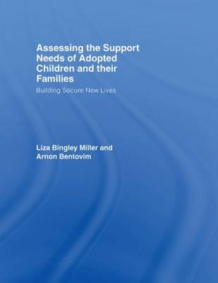 Assessing the Support Needs of Adopted Children and Their Families: Building Secure New Lives (Hardback)