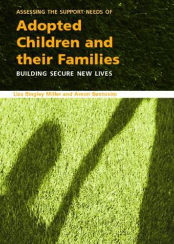 Assessing the Support Needs of Adopted Children and Their Families: Building Secure New Lives (Paperback)