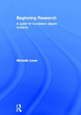 Beginning Research: A Guide for Foundation Degree Students (Hardback)