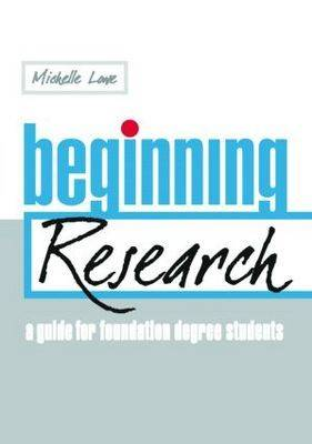 Beginning Research: A Guide for Foundation Degree Students (Paperback)