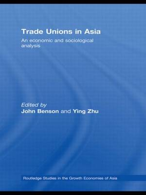 Trade Unions in Asia: An Economic and Sociological Analysis - Routledge Studies in the Growth Economies of Asia (Hardback)