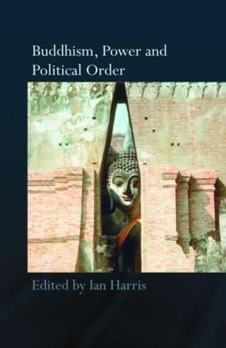 Buddhism, Power and Political Order (Hardback)