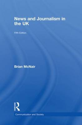 News and Journalism in the UK - Communication and Society (Hardback)