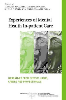 Experiences of Mental Health In-patient Care: Narratives From Service Users, Carers and Professionals - The International Society for Psychological and Social Approaches  to Psychosis Book Series (Paperback)